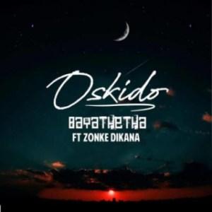 Oskido - Bayathetha ft. Zonke